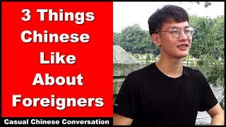 3 Things Chinese Like about Foreigners - Intermediate Chinese Conversation/Expressing Opinions