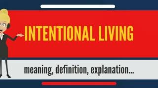 What is INTENTIONAL LIVING؟ What does INTENTIONAL LIVING mean؟ INTENTIONAL LIVING meaning