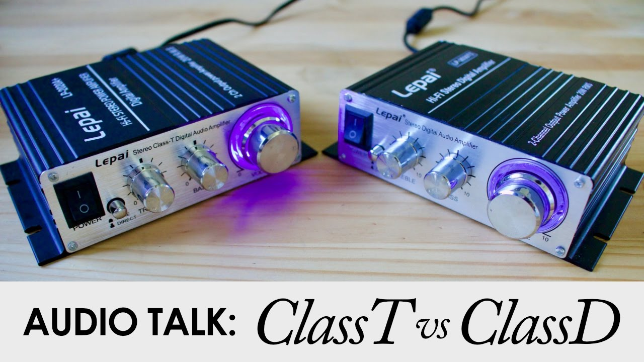 Class T Vs D Audio Amps New Lepai Amp Comparison Youtube Amplifiers With Pcb 100 Watt Cheap Power Amplifier