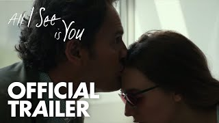 All I See Is You | Official Trailer | In Theaters October 27 by : Open Road Films
