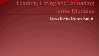 Linux Device Drivers Part 6 : Loading and Unloading Kernel M...