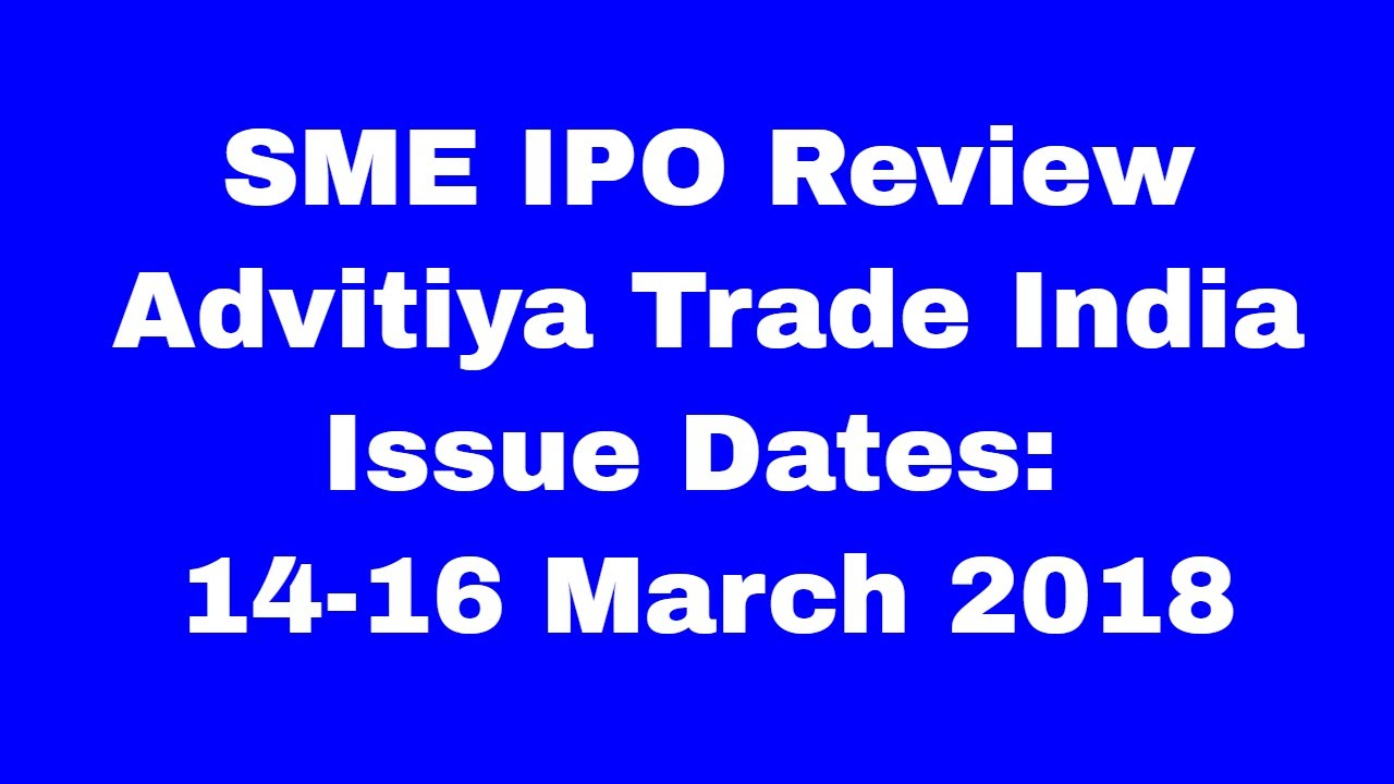 Advitiya Trade India Limited: SME IPO issue opens 14-16 March 2018