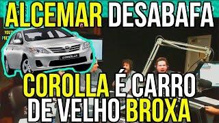 ALCEMAR DESABAFA: COROLLA É CARRO DE VELHO BROXA