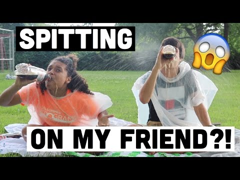SPITTING ON MY FRIEND!?