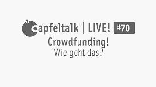Apfeltalk LIVE! #70 - Crowdfunding wie geht das?