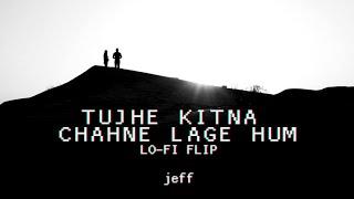 Tujhe Kitna Chahne Lage Hum (Lo-Fi Flip) - Jeff 🌊🌊