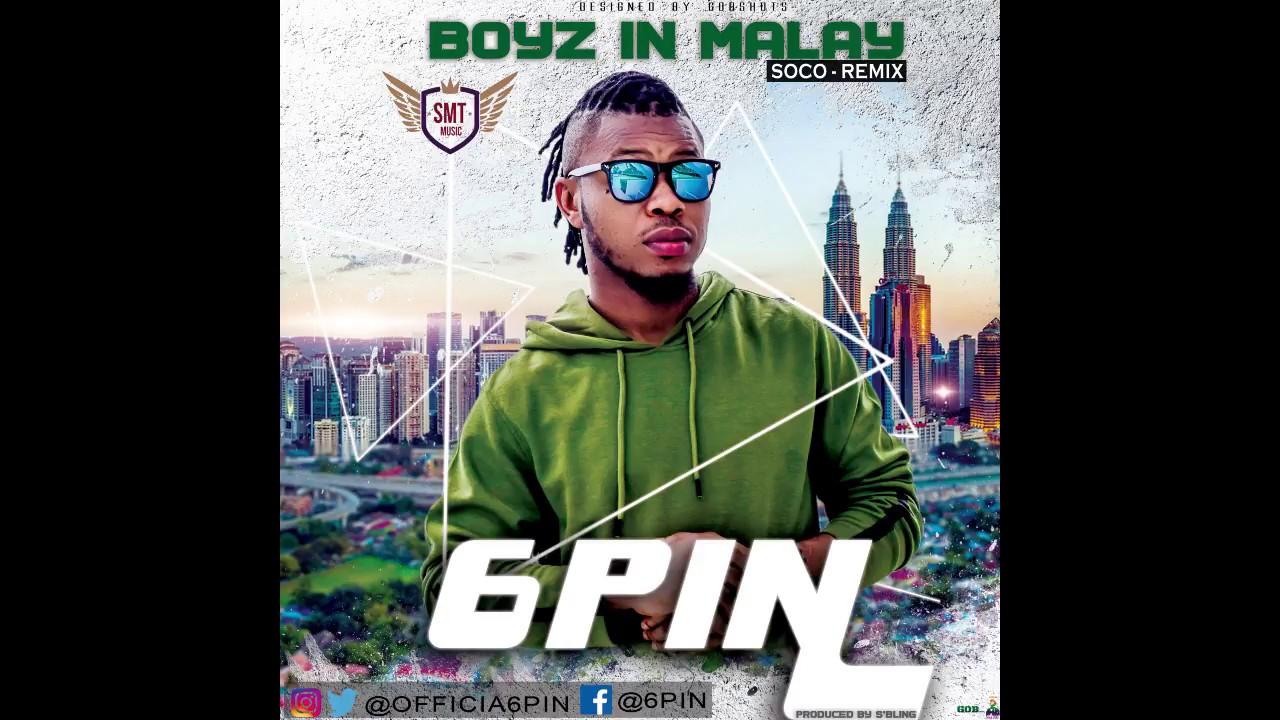 6Pin - BOYZ IN MALAY (Remix for soco by Wizkid) | Naija
