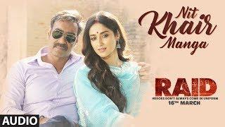 Nit Khair Manga Full Audio | RAID | Ajay Devgn | Ileana D
