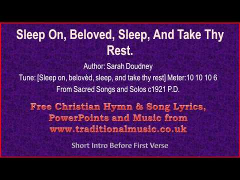 Sleep On, Beloved, Sleep, And Take Thy Rest - Hymn Lyrics & Music