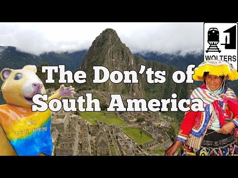 Visit South America - The DON'Ts of Visiting South America