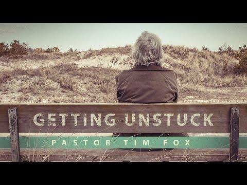 Getting Unstuck, Pastor Tim fox