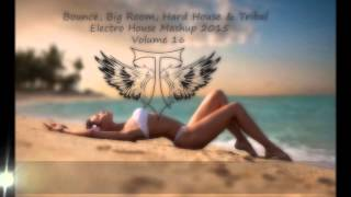 Bounce,Big Room,Hard House & Tribal {Electro House Mashup 2015} Vol 16 Out Now On Mixcloud