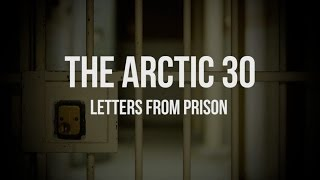 Arctic 30: Letters from Prison
