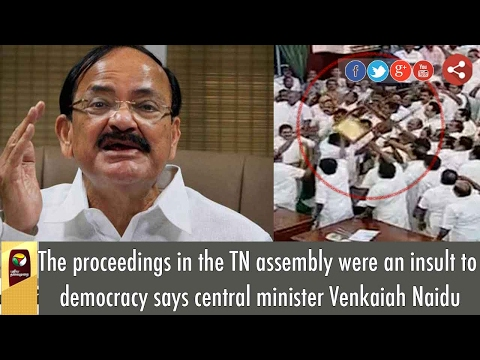 The proceedings in the TN assembly were an insult to democracy says central minister Venkaiah Naidu