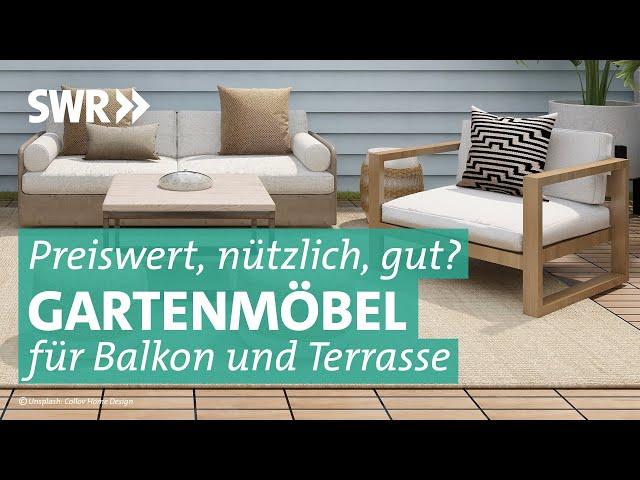 Gartenmöbel | Preiswert, nützlich, gut? SWR