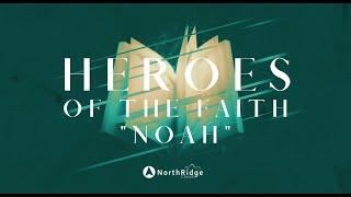 Heroes of the Faith // Noah // April 28, 2021