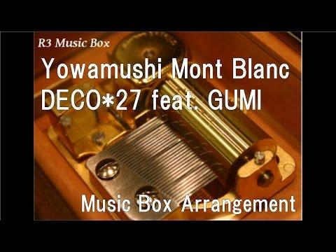 Yowamushi Mont Blanc/DECO*27 Feat. GUMI [Music Box]