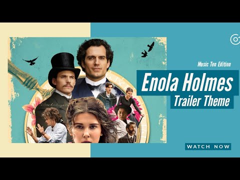 Enola Holmes – Trailer Theme (Netflix) Music Ten Edition