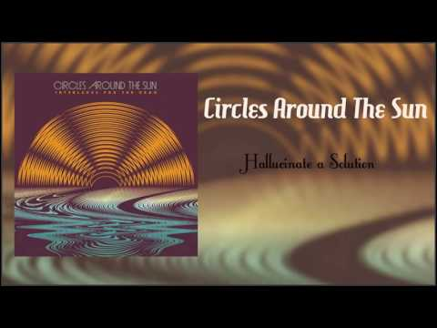 Circles Around The Sun (Neal Casal) Hallucinate a Solution