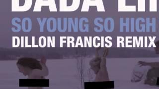 Dada Life - So Young So High (Dillon Francis Remix)