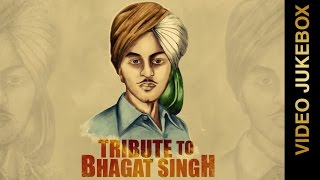 TRIBUTE To BHAGAT SINGH | Video Jukebox | New Punjabi Songs 2015