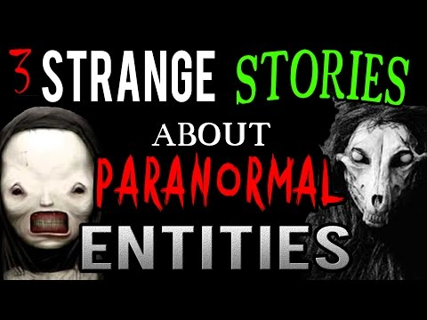 3 Strange Stories about Paranormal Entities