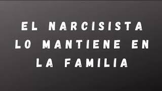 El narcisista lo mantiene en la familia