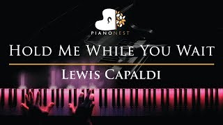Lewis Capaldi - Hold Me While You Wait - Piano Karaoke / Sing Along Cover with Lyrics Video