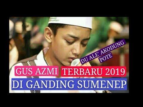Gus Azmi Terbaru 2019 ALE' AKODUNG POTE Di Ganding Sumenep Madura