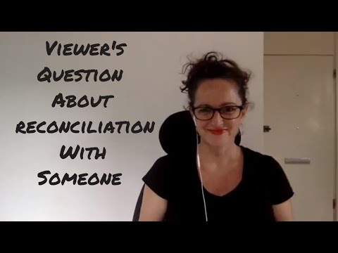 A Viewer's Question About Reconciling With Someone