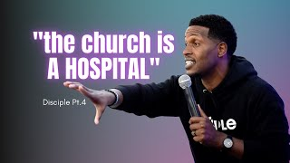 The Church Is A Hospital | Disciple 4 | Pastor Ty