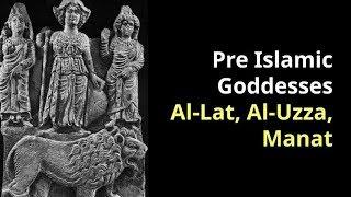 Arabs worshipped Pre Islamic Goddesses Al-Lat, Al-Uzza, Manat
