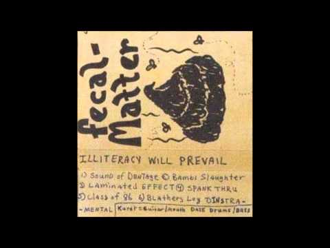 Fecal Matter - Illiteracy Will Prevail (Complete)