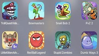 Troll Quest Video,Bowmasters,Snail Bob 2,PVZ 2,Little Kitten,Red Ball Legend,Stupid Zombies