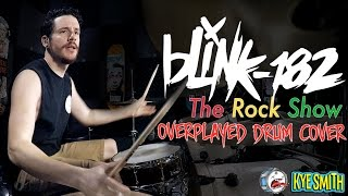 blink-182 - The Rock Show (Overplayed Drum Cover) - Kye Smith [4K]