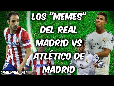 Los Memes Del Real Madrid Vs Atletico De Madrid Youtube