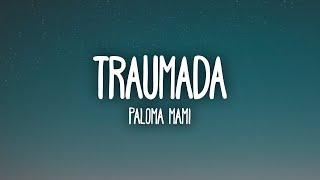 Paloma Mami - Traumada (Letra/Lyrics)