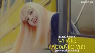[3D+BASS BOOSTED] BLACKPINK (블랙핑크) - WHISTLE (휘파람 ACOUSTIC VER.) | bumble.bts