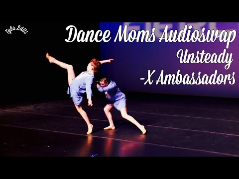 Dance Moms Audioswap- Unsteady (X Ambassadors)