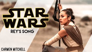"Star Wars | Rey's Song:  ""Looking To The Stars"" - Carmen Mitchell"