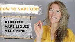 How To Vape CBD- Benefits, CBD Liquids and CBD Vape Pens