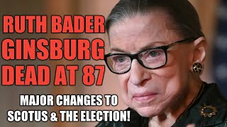 Ruth Bader Ginsburg Dead at 87| Major Changes to SCOTUS & the Election!