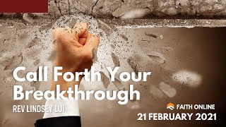 21 FEB 2021 | Call Forth Your Breakthrough  | Reverend Lindsey Lui | Faith Assembly of God Church