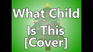 What Child Is This - The Ball Brothers  Stevooman Cover Song