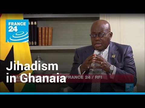Rais Nana Akufo-Addo: Jihadism is an immediate threat for Western Africa 24 May 2021
