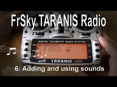 (6/12) FrSky TARANIS Radio – Adding and using custom sound
