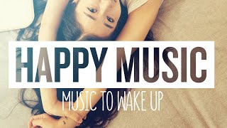 Happy Music - Music to wake up