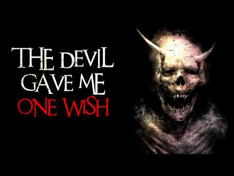 """The Devil Gave Me One Wish"" Creepypasta"