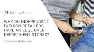 Why Do Independent Fashion Retailers Have an Edge Over Department Stores?