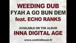 WEEDING DUB feat. Echo Ranks - Fyah A Go Bun Dem